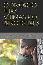 O DIVÓRCIO, SUAS VÍTIMAS E O REINO DE DEUS (Portuguese Edition)