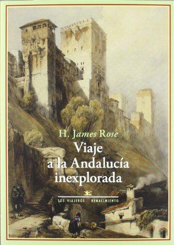 Viaje a la Andalucía inexplorada: Bosquejos sobre la vida y el carácter de los españoles del interior (Los Viajeros)