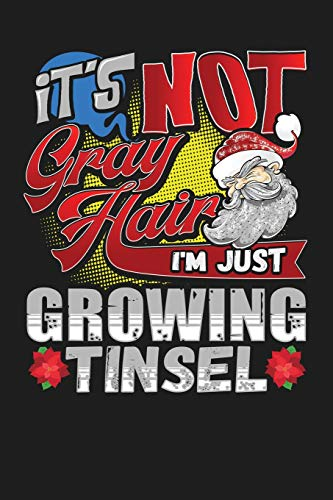 It's Not Gray Hair I'm Just Growing Tinsel: 6'x9' 120 Page Christmas Keepsake Journal