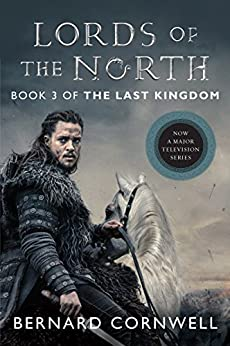 Lords of the North: A Novel (Saxon Tales Book 3) by [Bernard Cornwell]