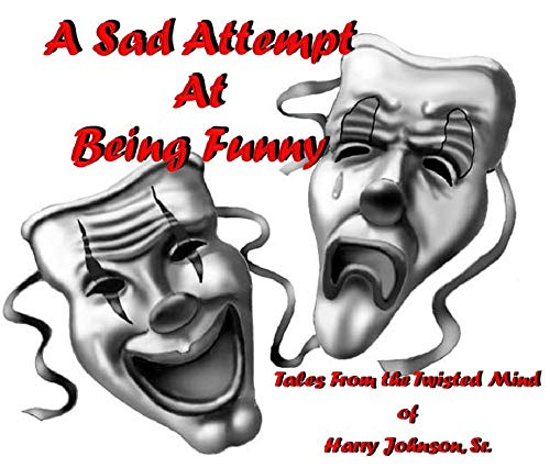 A Sad Attempt At Being Funny: Tales From The Twisted Mind of Harry Johnson, Sr. (English Edition)