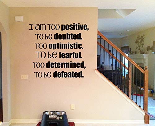 Sticker mural en vinyle I Am Too Positive to Be Doubtful Too Optimistic to Be Fearful and Too Determined to Be Defeated