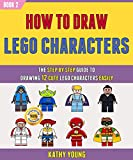 How To Draw Lego Characters: The Step By Step Guide To Drawing 12 Cute Lego Characters Easily (Book 2).