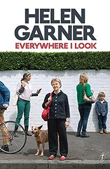 Everywhere I Look by [Helen Garner]