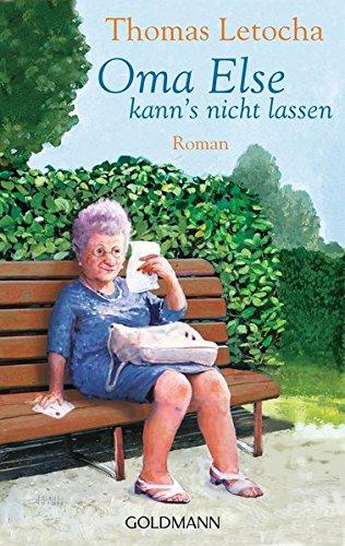 Oma Else kann's nicht lassen: Roman