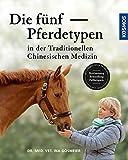 Die fünf Pferdetypen der Traditionellen Chinesischen Medizin - Dr. med. vert. Ina Gösmeier
