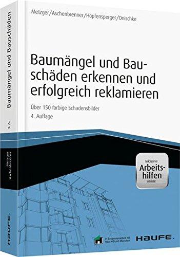 Baumängel und Bauschäden und erfolgreich reklamieren - inkl. Arbeitshilfen online: Über 150 farbige Schadensbilder (Haufe Fachbuch)