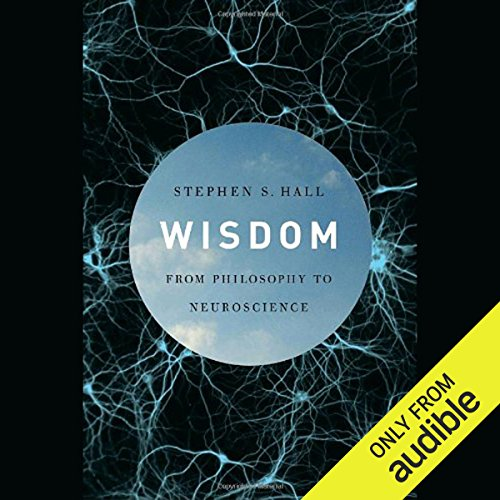 Wisdom      From Philosophy to Neuroscience              By:                                                                                                                                 Stephen S. Hall                               Narrated by:                                                                                                                                 L. J. Ganser                      Length: 11 hrs and 56 mins     56 ratings     Overall 3.6