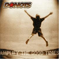 Amplify the Good Times by Donots (2005-01-01)