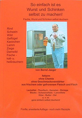 So einfach ist es Wurst und Schinken selbst zu machen! von Bernd Jaeger. 5. Auflage, Räucheranleitung für Fisch (Lachs), Schinken, Wurst, Käse, Spar-Brand, Räuchermehl