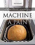 Les meilleures recettes pour machine à pain