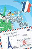 Paris for Kids Travel Book – Travel Journal and Activity Book: A Travel Diary with fun facts and activities for drawing, playing and learning (Fun Travel Books Kids)