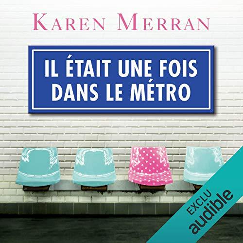 Il était une fois dans le métro                   By:                                                                                                                                 Karen Merran                               Narrated by:                                                                                                                                 Marie-Laure Dougnac                      Length: 5 hrs and 13 mins     1 rating     Overall 4.0