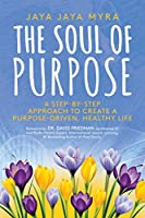 The Soul of Purpose: A Step-By-Step Approach to Create A Purpose-Driven, Healthy Life