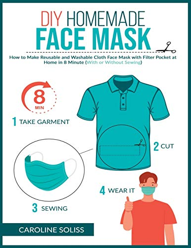 DIY Homemade Face Mask: How to make Reusable and Washable Cloth Face Mask with Filter Pocket and Medical Protective Masks in 8 minutes at home (With or Without Sewing) (DIY and Crafts)