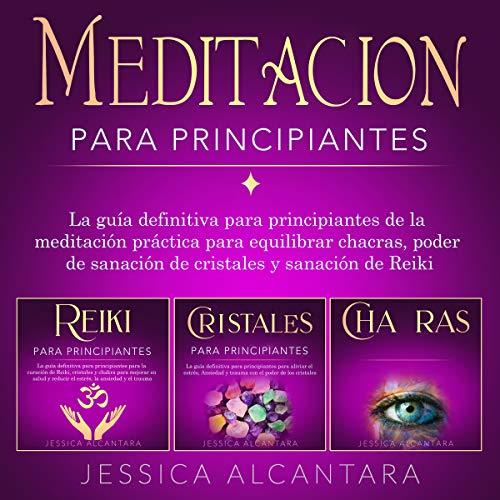 Meditación Para Principiantes: La Guía Deinitiva para Principiantes de la Meditación Práctica para Equilibrar Chacras, Poder de...