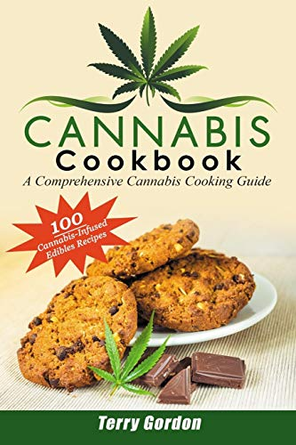 Cannabis Cookbook: A Comprehensive Cannabis Cooking Guide: 100 Creative & Delicious Cannabis-Infused Edibles Recipes for Breakfast, Lunch, Dinner, Desserts, Snacks, and Drinks