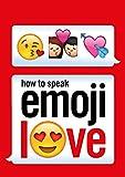 How to Speak Emoji Love (Ebury Press) - Ebury Press