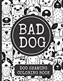 Bad Dog: Funny Dog Shaming Coloring Book for Adults
