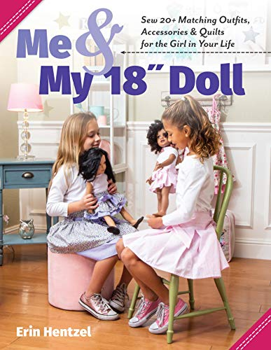 Me and My 18 inch Doll: Sew 20+ Matching Outfits, Accessories & Quilts for the Girl in Your Life (English Edition)