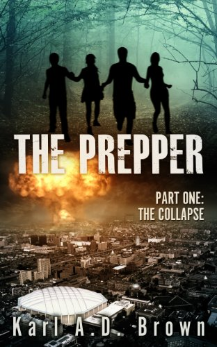 The Prepper Part One: The Collapse (The Aimes Family Prepper Series Book 1) by [Karl A.D. Brown]