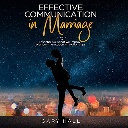 Effective Communication in Marriage: Essential Skills That Will Improve Your Communication in Relationships audiobook cover art