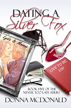 Dating A Silver Fox: A Novel (Never Too Late Book 5) by [Donna McDonald]