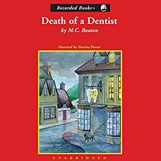 Death of a Dentist                   By:                                                                                                                                 M. C. Beaton                               Narrated by:                                                                                                                                 Davina Porter                      Length: 6 hrs and 19 mins     17 ratings     Overall 4.4
