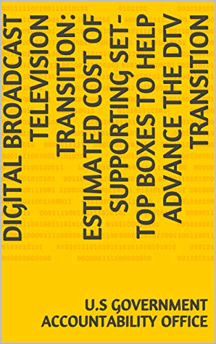 Digital Broadcast Television Transition: Estimated Cost of Supporting Set-Top Boxes to Help...