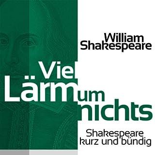 Viel Lärm um nichts     Shakespeare kurz und bündig              Autor:                                                                                                                                 William Shakespeare                               Sprecher:                                                                                                                                 Jürgen Fritsche                      Spieldauer: 37 Min.     8 Bewertungen     Gesamt 3,9