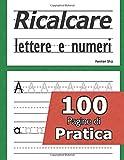 Ricalcare lettere e numeri - 100 pagine di pratica: Libri per imparare a scrivere lettere ...