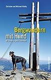Bergwandern mit Hund: 40 Touren in ganz Österreich