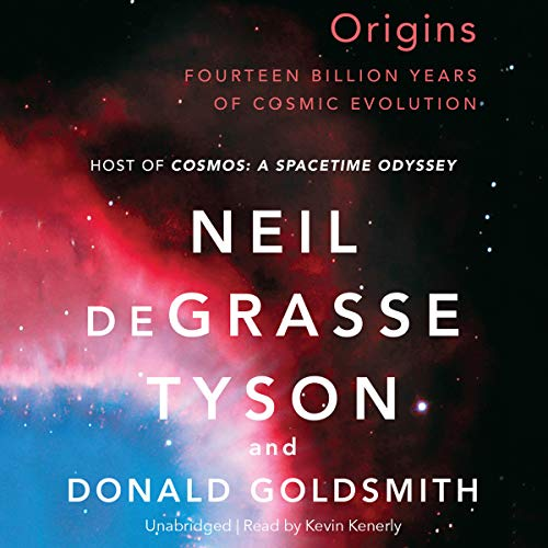 Origins     Fourteen Billion Years of Cosmic Evolution              Written by:                                                                                                                                 Neil deGrasse Tyson,                                                                                        Donald Goldsmith                               Narrated by:                                                                                                                                 Kevin Kenerly                      Length: 8 hrs and 39 mins     12 ratings     Overall 4.8