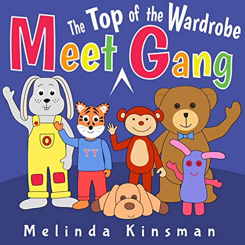 Meet The Top Of The Wardrobe Gang: Read Aloud Story Book for Toddlers, Preschoolers, Kids Ages 3-6 (Top of the Wardrobe Gang Picture Books 6) (English Edition)