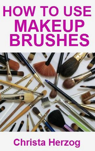 Makeup Brushes and How to Use Them (English Edition)