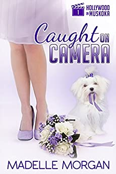 Caught on Camera (Hollywood in Muskoka Book 1) by [Madelle Morgan]