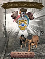 Oliver The Dancing Detective: The Case Of The Golden Biscuit (Oliverthe Dancing Detective)