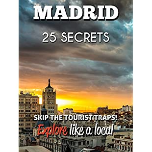 Madrid 25 Secrets - The Locals Travel Guide For Your Trip to Madrid (Spain) 2016 Skip the tourist traps and explore like a local  Where to Go, Eat & Party in Madrid 2016:Tudosobrediabetes