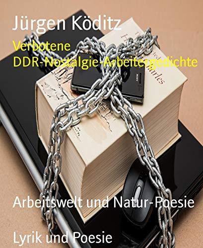 Verbotene DDR-Nostalgie-Arbeitergedichte: Arbeitswelt und Natur-Poesie