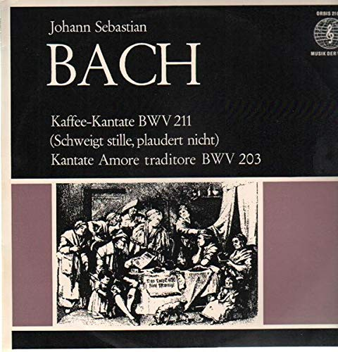 Johann Sebastian Bach - Kaffee-Kantate BWV 211 (Schweigt Stille, Plaudert Nicht) / Kantate Amore Traditore BWV 203 - Orbis - 21 090