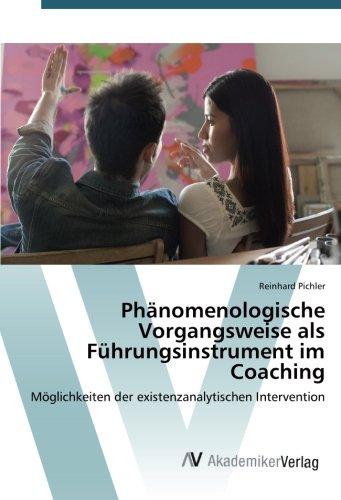 Phänomenologische Vorgangsweise als Führungsinstrument im Coaching: Möglichkeiten der existenzanalytischen Intervention