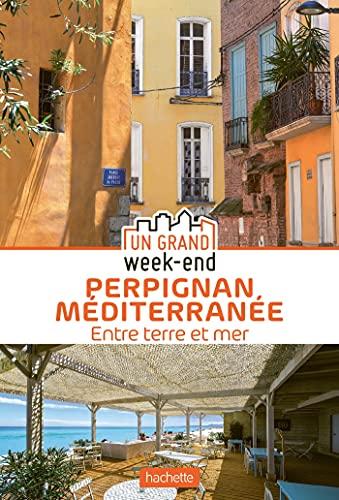 Guide Un Grand Week-End à Perpignan Méditerranée: Entre terre et mer