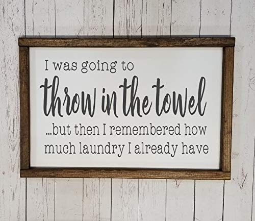 Amazon Com I Was Going To Throw In The Towel Sign Funny Laundry Room Decor Art Many Sizes Farmhouse Sign Fixer Upper Style Chunky Framed Modern Sign Handmade
