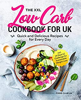 The XXL Low Carb Cookbook for UK: Quick and Delicious Recipes for Every Day incl. 14 Days LC Challenge for Sustainable Weight Loss (English Edition) par [Food  Club UK]