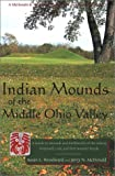 Indian Mounds of the Middle Ohio Valley: A Guide to Mounds and Earthworks of the Adena, Hopewell, Cole, and Fort Ancient People (Guides to the American Landscape)