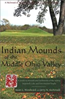 Indian Mounds of the Middle Ohio Valley: A Guide to Mounds and Earthworks of the Adena, Hopewell, and Late Woodland People (McDonald & Woodward Guide to the American Landscape.)