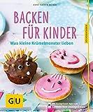 Backen für Kinder: Was kleine Krümelmonster lieben (GU KüchenRatgeber)