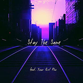 Stay the Same (feat. Your Girl Pho)