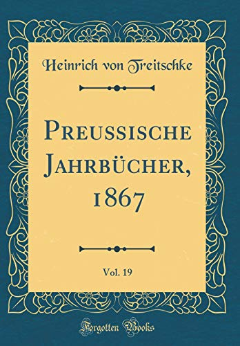 Preußische Jahrbücher, 1867, Vol. 19 (Classic Reprint)