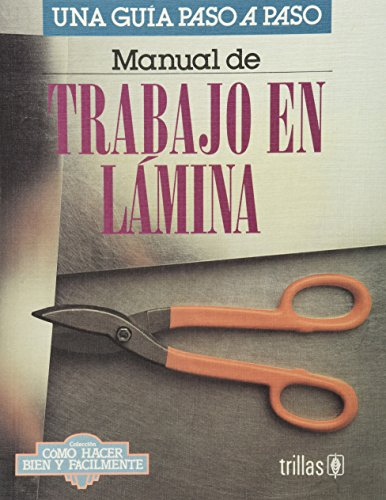 Manual de trabajo en lamina/ Manual of Tin-Plate Work: Una Guia Paso a Paso/ a Step by Step Guide